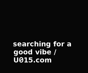 U015 - searching for a good vibe